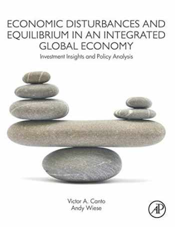 9780128139936-0128139935-Economic Disturbances and Equilibrium in an Integrated Global Economy: Investment Insights and Policy Analysis