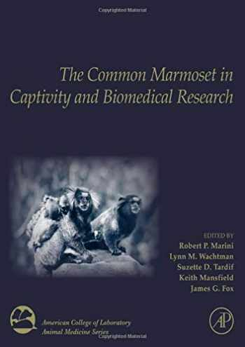 9780128118290-0128118296-The Common Marmoset in Captivity and Biomedical Research (American College of Laboratory Animal Medicine)