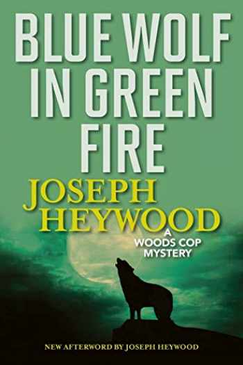 9781493040490-1493040499-Blue Wolf In Green Fire: A Woods Cop Mystery (Woods Cop Mysteries)