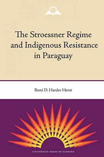 9780813035475-0813035473-The Stroessner Regime and Indigenous Resistance in Paraguay