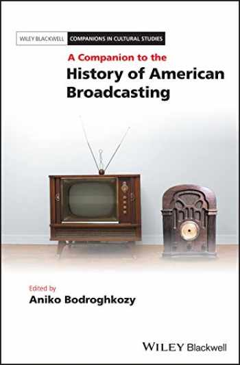 9781118646359-1118646355-A Companion to the History of American Broadcasting (Blackwell Companions in Cultural Studies)