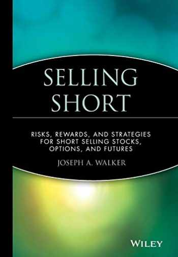 9780471534648-0471534641-Selling Short: Risks, Rewards, and Strategies for Short Selling Stocks, Options, and Futures
