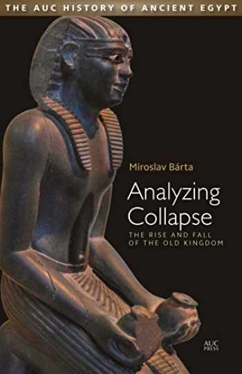 9789774168383-9774168380-Analyzing Collapse: The Rise and Fall of the Old Kingdom (The Auc History of Ancient Egypt)