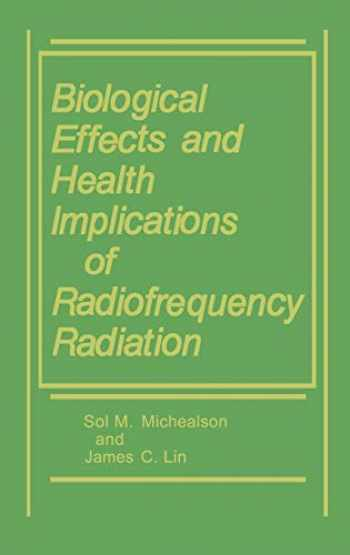 9780306415807-0306415801-Biological Effects and Health Implications of Radiofrequency Radiation