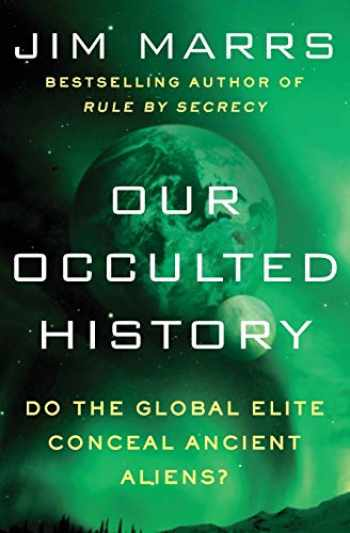 9780062130327-0062130323-Our Occulted History: Do the Global Elite Conceal Ancient Aliens?