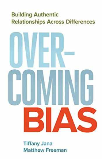 9781626567252-1626567255-Overcoming Bias: Building Authentic Relationships across Differences