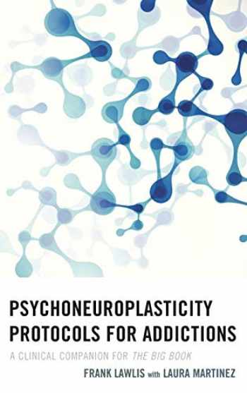 9781442241978-1442241977-Psychoneuroplasticity Protocols for Addictions: A Clinical Companion for The Big Book