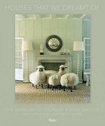 9780847860043-0847860043-Houses That We Dreamt Of: The Interiors of Delphine and Reed Krakoff