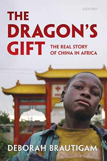 9780199606290-0199606293-The Dragon's Gift: The Real Story of China in Africa