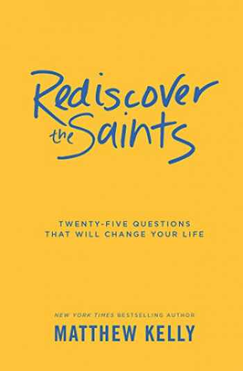 9781929266630-1929266634-Rediscover the Saints: Twenty-Five Questions That Will Change Your Life
