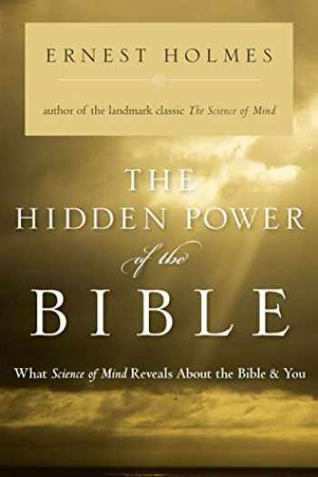 9781585425112-1585425117-The Hidden Power of the Bible: What Science of Mind Reveals About the Bible & You