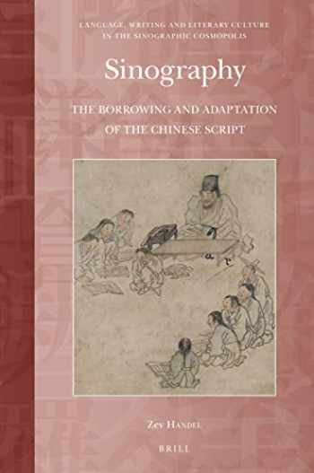 9789004386327-9004386327-Sinography: The Borrowing and Adaptation of the Chinese Script (Language, Writing and Literary Culture in the Sinographic Co)
