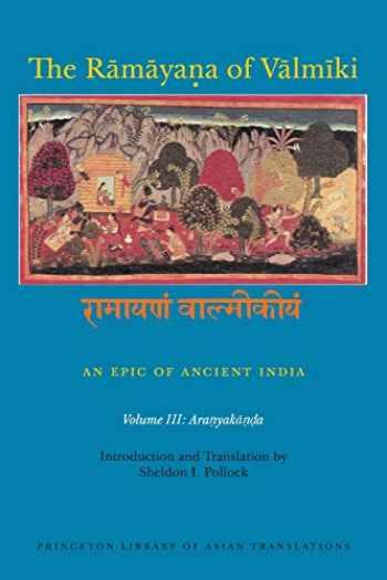 9780691173856-0691173850-The Rāmāyaṇa of Vālmīki: An Epic of Ancient India, Volume III: Aranyakāṇḍa (Princeton Library of Asian Translations, 150)