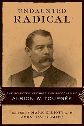 9780807135938-0807135933-Undaunted Radical: The Selected Writings and Speeches of Albion W. Tourgée (Conflicting Worlds: New Dimensions of the American Civil War)