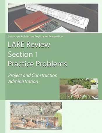 9781944887384-1944887385-LARE Review, Section 1 Practice Problems: Project and Construction Administration