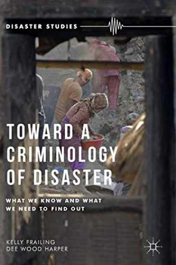 9781137469137-1137469137-Toward a Criminology of Disaster: What We Know and What We Need to Find Out (Disaster Studies)