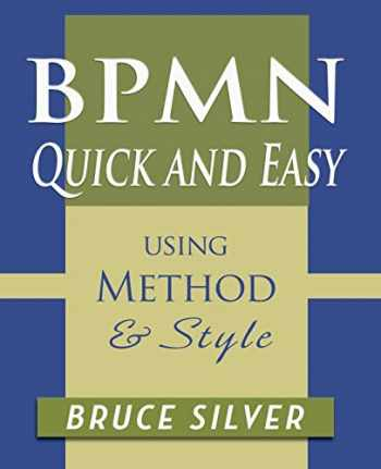 9780982368169-098236816X-BPMN Quick and Easy Using Method and Style: Process Mapping Guidelines and Examples Using the Business Process Modeling Standard