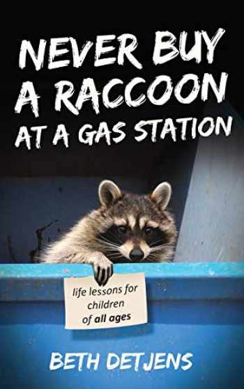 9780578443270-0578443279-Never Buy a Raccoon at a Gas Station: Life Lessons for Children of All Ages (Never Ever)