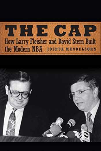 9781496218780-1496218787-The Cap: How Larry Fleisher and David Stern Built the Modern NBA