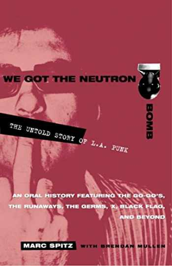 9780609807743-0609807749-We Got the Neutron Bomb : The Untold Story of L.A. Punk