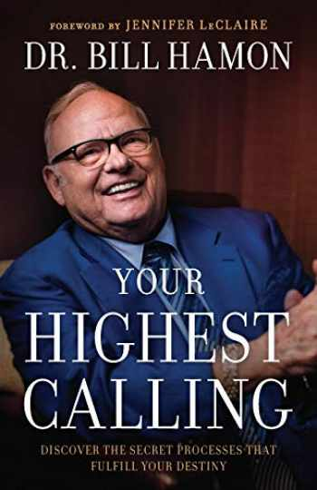 9780800799823-0800799828-Your Highest Calling: Discover the Secret Processes That Fulfill Your Destiny