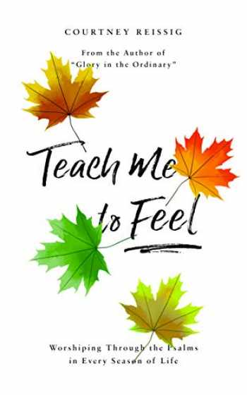 9781784984441-1784984442-Teach Me To Feel: Worshiping Through the Psalms in Every Season of Life