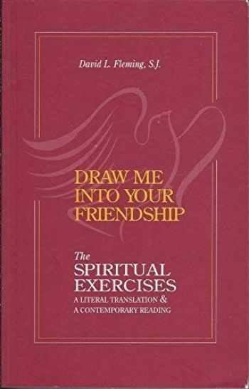 9781880810200-1880810204-Draw Me Into Your Friendship: A Literal Translation and a Contemporary Reading of the Spiritual Exercises