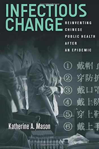 9780804798921-0804798923-Infectious Change: Reinventing Chinese Public Health After an Epidemic