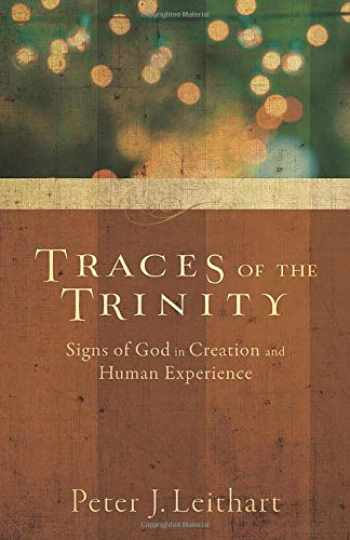 9781587433672-1587433672-Traces of the Trinity: Signs Of God In Creation And Human Experience