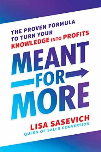 9781401955441-1401955444-Meant for More: The Proven Formula to Turn Your Knowledge into Profits
