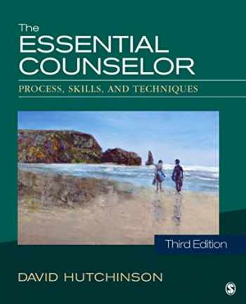 9781483333861-1483333868-The Essential Counselor: Process, Skills, and Techniques