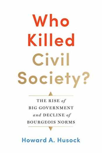9781641770583-1641770589-Who Killed Civil Society?: The Rise of Big Government and Decline of Bourgeois Norms