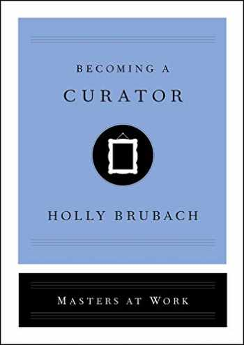 9781982126841-1982126841-Becoming a Curator (Masters at Work)