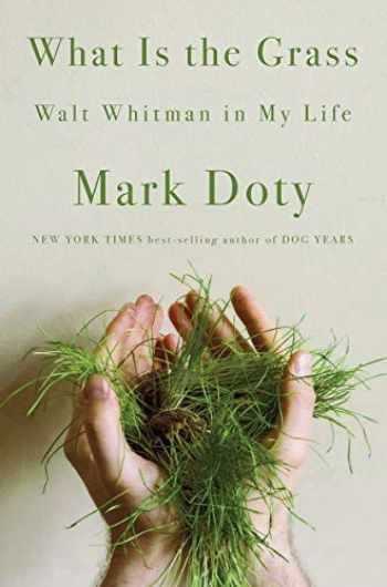 9780393070224-0393070220-What Is the Grass: Walt Whitman in My Life