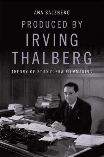 9781474451048-1474451047-Produced by Irving Thalberg: Theory of Studio-Era Filmmaking