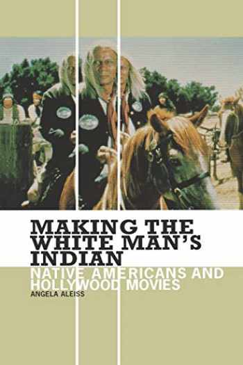 9780313361333-0313361339-Making the White Man's Indian