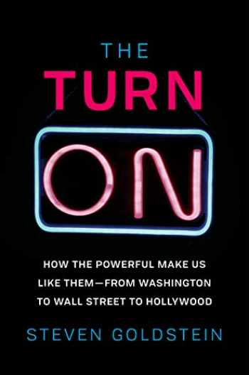 9780062911698-0062911694-The Turn-On: How the Powerful Make Us Like Them-from Washington to Wall Street to Hollywood