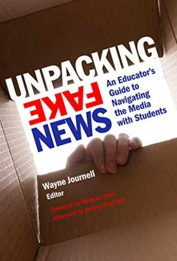 9780807761144-0807761141-Unpacking Fake News: An Educator's Guide to Navigating the Media with Students