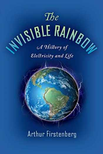 9781645020097-1645020096-The Invisible Rainbow: A History of Electricity and Life