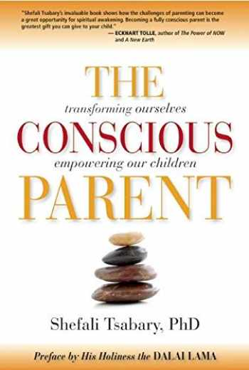 9781897238455-1897238452-The Conscious Parent: Transforming Ourselves, Empowering Our Children