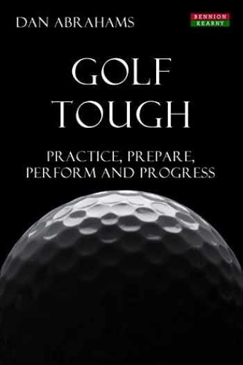 9781909125506-1909125504-Golf Tough: Practice, Prepare, Perform and Progress