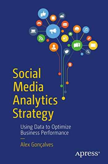 9781484231012-1484231015-Social Media Analytics Strategy: Using Data to Optimize Business Performance