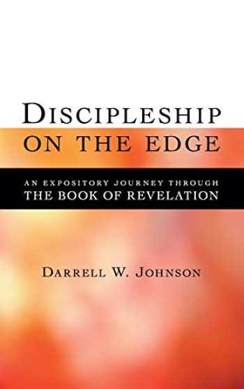 9781573834759-1573834750-Discipleship on the Edge: An Expository Journey Through the Book of Revelation