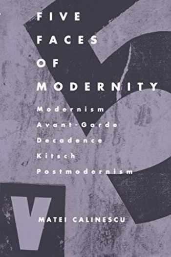 9780822307679-0822307677-Five Faces of Modernity: Modernism, Avant-garde, Decadence, Kitsch, Postmodernism