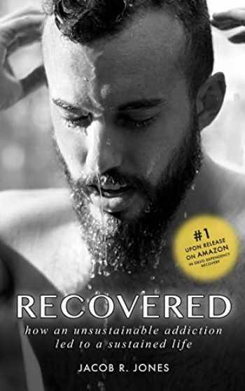 9781790979325-1790979323-RECOVERED: How an unsustainable addiction led to a sustained life