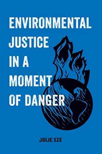9780520300743-0520300742-Environmental Justice in a Moment of Danger (American Studies Now: Critical Histories of the Present) (Volume 11)