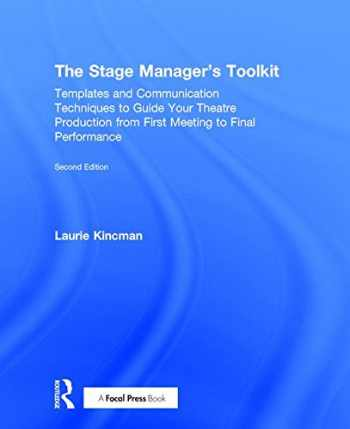 9781138183780-1138183784-The Stage Manager's Toolkit: Templates and Communication Techniques to Guide Your Theatre Production from First Meeting to Final Performance (The Focal Press Toolkit Series)