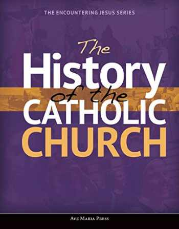 9781594717116-1594717117-The History of the Catholic Church (Encountering Jesus)