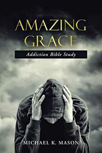9781512747423-1512747424-Amazing Grace Addiction Bible Study