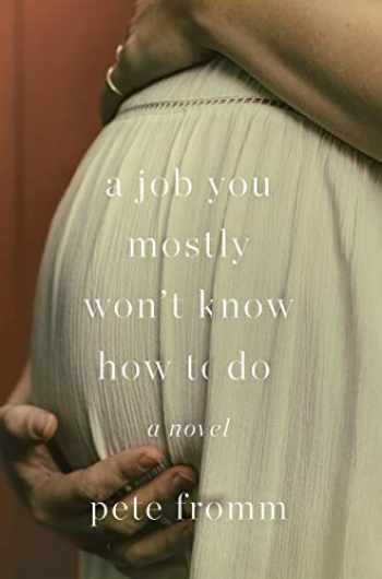 9781640091771-1640091777-A Job You Mostly Won't Know How to Do: A Novel